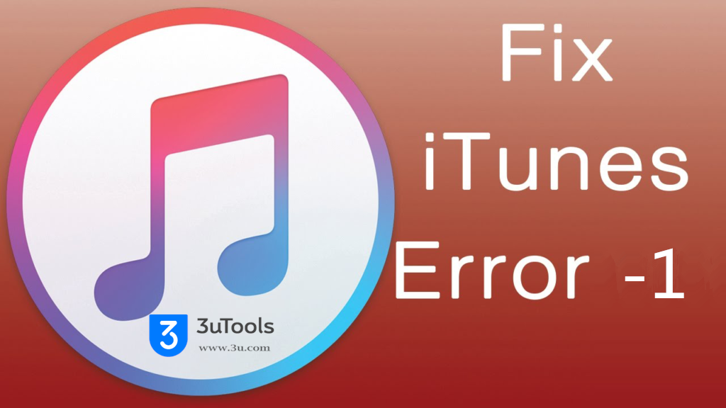 How to Fix Error -1 & Error 1 in iTunes/3uTools? - 3uTools